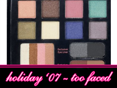 TOO FACED HOLIDAY 2007 GIFT SETS ANND PALETTES