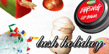 LUSH COSMETICS | HOLIDAY 2007 GIFTS
