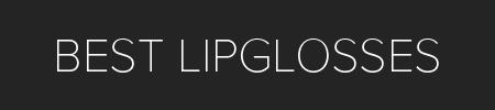 Best Lipglosses - 2019 Guide